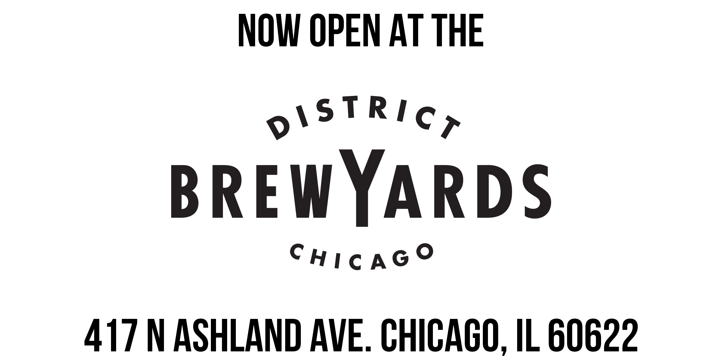 Now open at the District Brew Yards 417 N. Ashland Ave. Chicago, IL 60622