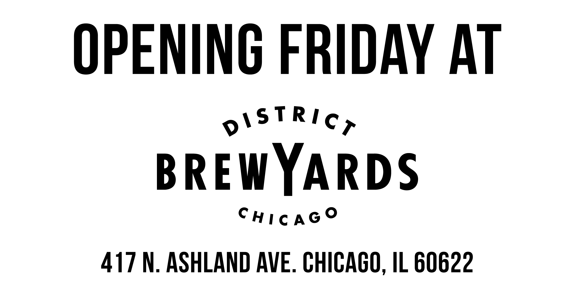 Now Open at the District Brew Yards 417 N Ashland Ave. Chicago, IL 60622